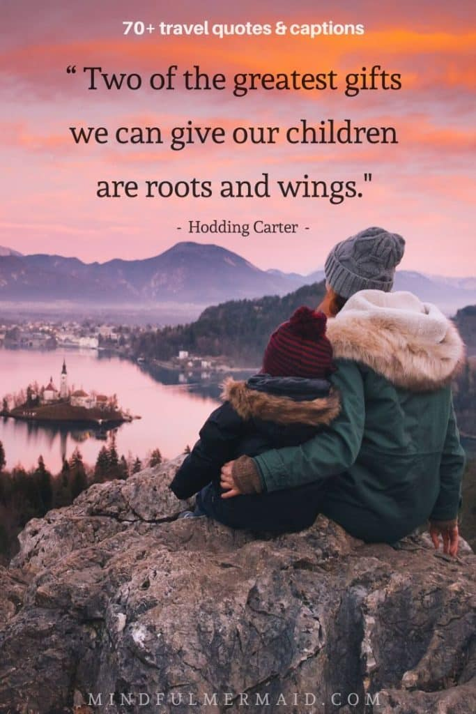 "family travel quote ""gifts we can give our children are roots and wings"" travel captions"