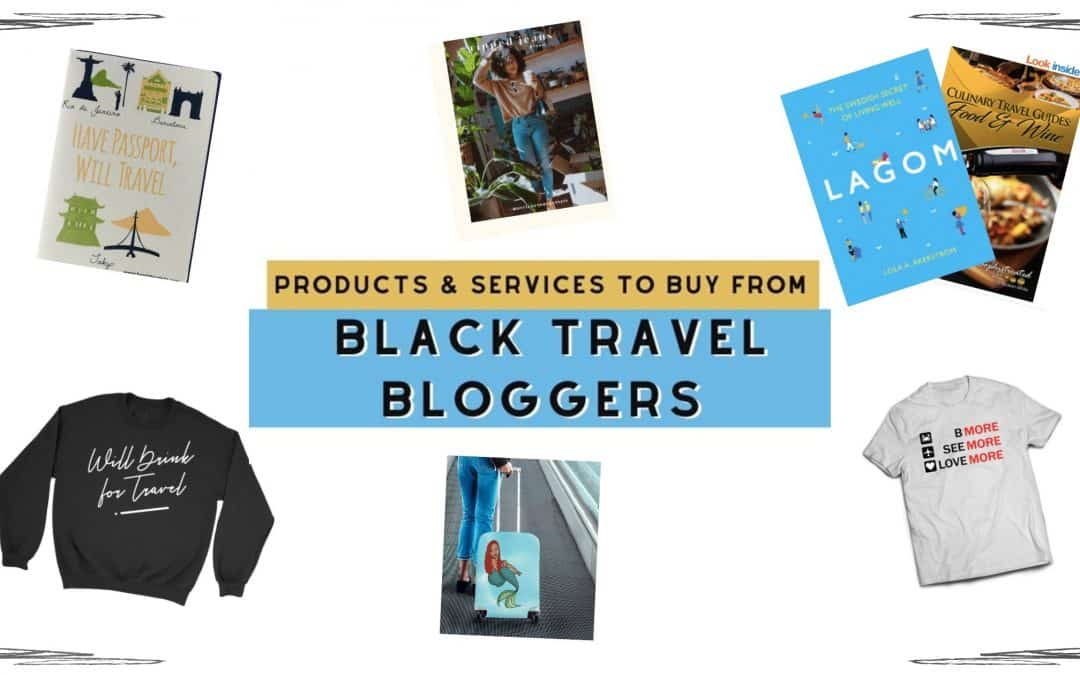 Products & Services to Buy from Black Travel Bloggers